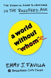 "A World Without ""Whom"" - The Essential Guide to Language in the BuzzFeed Age ebook by Ms. Emmy J. Favilla"
