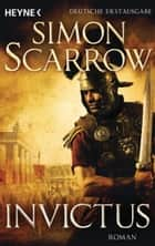 Invictus - Die Rom-Serie 15 - Roman ebook by Simon Scarrow