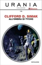 All'ombra di Tycho (Urania) eBook by Clifford D. Simak, Roberta Rambelli