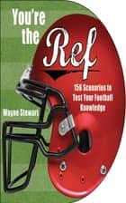You're the Ref - 156 Scenarios to Test Your Football Knowledge ebook by Wayne Stewart