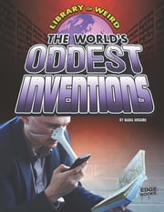 The World's Oddest Inventions ebook by Nadia Abushanab Higgins