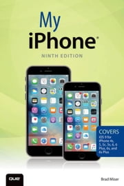 My iPhone (Covers iOS 9 for iPhone 6s/6s Plus, 6/6 Plus, 5s/5C/5, and 4s) ebook by Miser, Brad