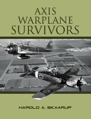 Axis Warplane Survivors ebook by Harold A. Skaarup