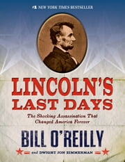 Lincoln's Last Days - The Shocking Assassination that Changed America Forever ebook by Bill O'Reilly,Dwight Jon Zimmerman
