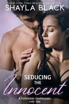 Seducing The Innocent (A Forbidden Best Friend's Little Sister/Pregnancy Romance) ebook by