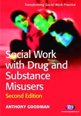 Social Work with Drug and Substance Misusers ebook by Professor Anthony Goodman