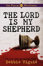 The Lord Is My Shepherd: The Psalm 23 Mysteries #1 ebook by Viguie, Debbie