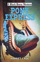 Pony Express ebook by Harriet Cade