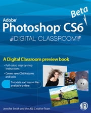 Photoshop CS6 Beta New Features - Digital Classroom Preview ebook by AGI Creative Team