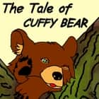 The Tale of Cuffy Bear audiobook by Arthur Scott Bailey