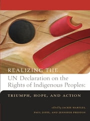 Realizing the United Nations Declaration on the Rights of Indigenous Peoples: - Triumph, Hope, and Action ebook by Jackie Hartley,Paul Joffe,Jennifer Preston