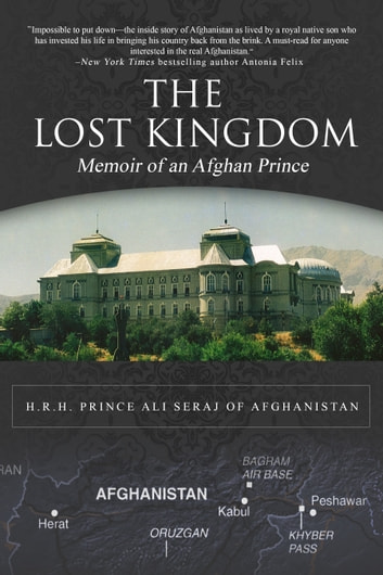 The Lost Kingdom - Memoir of an Afghan Prince ebook by His Royal Highness Prince Ali Seraj of Afghanistan