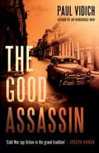 The Good Assassin - The sequel to An Honorable Man 電子書 by Paul Vidich