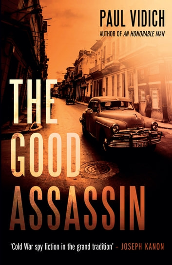 The Good Assassin - The sequel to An Honorable Man ebook by Paul Vidich