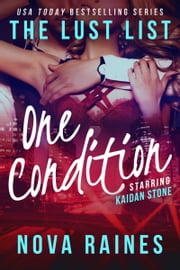 One Condition - The Lust List: Kaidan Stone ebook by Nova Raines,Mira Bailee
