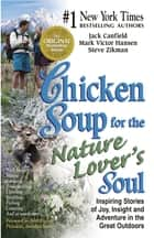 Chicken Soup for the Nature Lover's Soul - Inspiring Stories of Joy, Insight and Adventure in the Great Outdoors ebook by Jack Canfield, Mark Victor Hansen