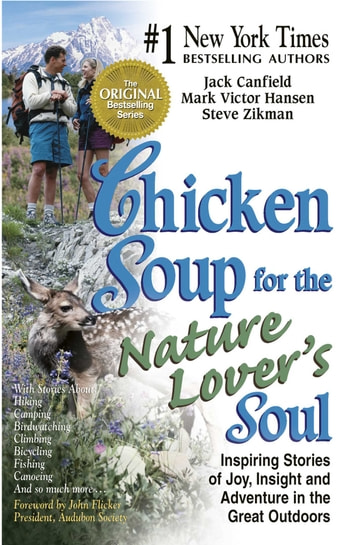 Chicken Soup for the Nature Lover's Soul - Inspiring Stories of Joy, Insight and Adventure in the Great Outdoors ebook by Jack Canfield,Mark Victor Hansen