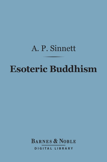 Esoteric Buddhism (Barnes & Noble Digital Library) ebook by A. P. Sinnett