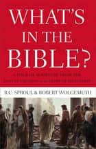 What's in the Bible - A One-Volume Guidebook to God's Word ebook by R.C. Sproul, Robert Wolgemuth