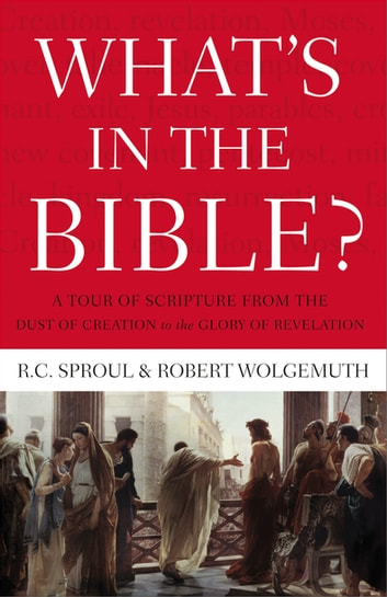 What's in the Bible - A One-Volume Guidebook to God's Word ebook by R.C. Sproul,Robert Wolgemuth
