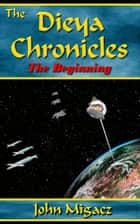 The Dieya Chronicles: The Beginning ebook by John Migacz