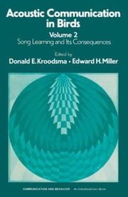 Acoustic Communication in Birds: Song Learning & Its Consequences ebook by Kroodsma