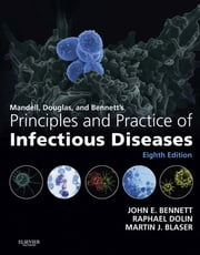 Mandell, Douglas, and Bennett's Principles and Practice of Infectious Diseases ebook by John E. Bennett,Raphael Dolin,Martin J. Blaser