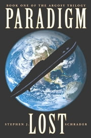 Paradigm Lost: Book 1 of the Argosy Trilogy ebook by Stephen J. Schrader