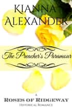 The Preacher's Paramour - The Roses of Ridgeway, #2 ebook by Kianna Alexander