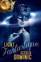 Light Fantastique ebook by Cecilia Dominic