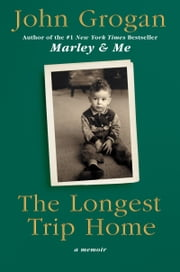 The Longest Trip Home - A Memoir ebook by John Grogan