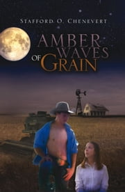Amber Waves of Grain ebook by Stafford O. Chenevert