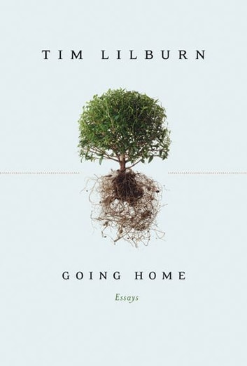 going home ebook by tim lilburn rakuten kobo going home essays ebook by tim lilburn