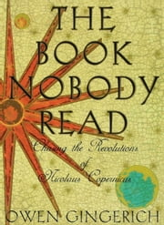 The Book Nobody Read - Chasing the Revolutions of Nicolaus Copernicus ebook by Owen Gingerich