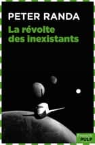 La révolte des inexistants ebook by Peter Randa
