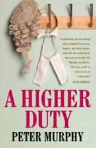 A Higher Duty ebooks by Peter Murphy
