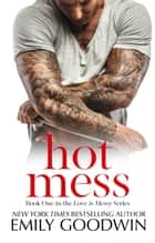 Hot Mess - Love is Messy, #1 eBook by Emily Goodwin