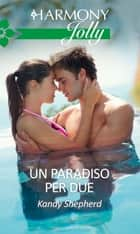 Un paradiso per due - Harmony Jolly eBook by Kandy Shepherd