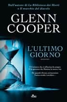 L'ultimo giorno eBook by Glenn Cooper