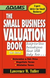 The Small Business Valuation Book: Easy-to-Use Techniques That Will Help You… Determine a fair price, Negotiate Terms, Minimize taxes - Easy-to-Use Techniques That Will Help You… Determine a fair price, Negotiate Terms, Minimize taxes ebook by Lawrence W Tuller