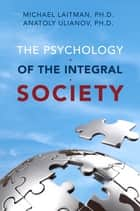 The Psychology of the Integral Society ebook by Michael Laitman, Anatoly Uilanov