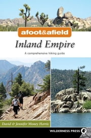 Afoot and Afield: Inland Empire - A Comprehensive Hiking Guide ebook by David Money Harris,Jennifer Money Harris