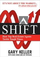 SHIFT: How Top Real Estate Agents Tackle Tough Times (PAPERBACK) ebook by Gary Keller, Dave Jenks, Jay Papasan