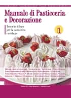 Manuale di pasticceria e decorazione - vol.1 ebook by Daniela Peli,Mara Mantovani,Francesca Ferrari