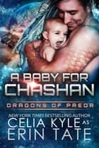 A Baby for Chashan (Scifi Alien Weredragon Romance) ebook by Celia Kyle, Erin Tate
