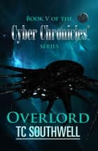 The Cyber Chronicles V: Overlord ebook by