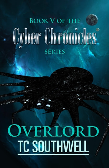 The Cyber Chronicles V: Overlord ebook by T C Southwell