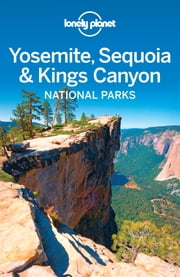 Lonely Planet Yosemite, Sequoia & Kings Canyon National Parks ebook by Lonely Planet,Beth Kohn,Sara Benson