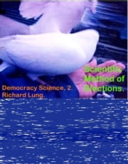 Scientific Method of Elections. ebook by Richard Lung