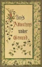 Alice's Adventures Under Ground (Illustrated + Audiobook Download Link + Active TOC) ebook by Lewis Carroll